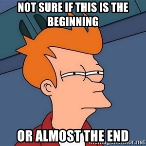 Futurama Fry - not sure if this is the beginning or almost the end