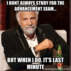 Dos Equis Guy gives advice - I dont always study for the advancement exam... but when i do, it's last minute