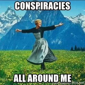 Look at all the things - conspiracies all around me