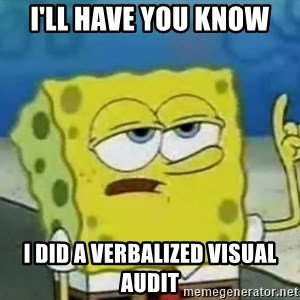 Tough Spongebob - I'll have you know I did a verbalized visual audit