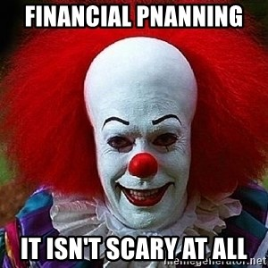 Pennywise the Clown - Financial Pnanning  It isn't scary at all