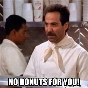 No Soup for You - No donuts for you!