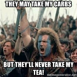 Brave Heart Freedom - They may take my carbs but they'll never take my tea!