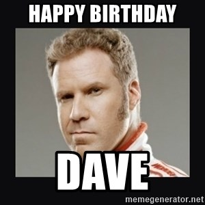ricky bobby  - Happy Birthday  Dave
