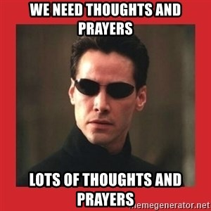 Neo Matrix - We need thoughts and prayers Lots of thoughts and prayers