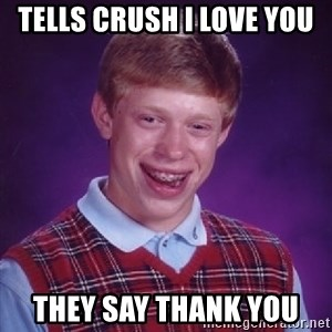 Bad Luck Brian - tells crush I love you they say thank you