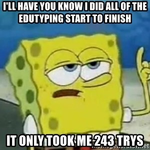 Tough Spongebob - I'll have you know I did all of the edutyping start to finish it only took me 243 trys