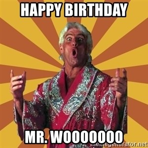 Ric Flair - Happy Birthday  Mr. WOOOOOOO