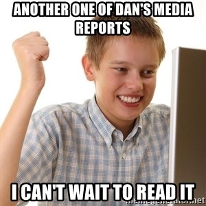 First Day on the internet kid - Another one of Dan's Media reports I can't wait to read it