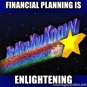 The more you know - Financial Planning is  enlightening
