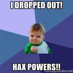 Success Kid - i dropped out! hax powers!!