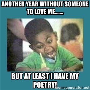 I love coloring kid - Another Year Without someone to love me....... But at least I have my poetry!