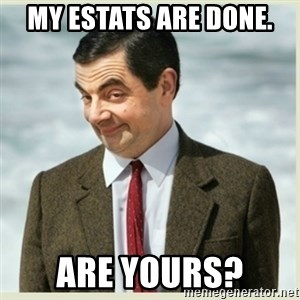 MR bean - My estats are done. Are yours?