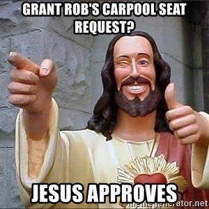 Jesus - grant rob's carpool seat request? Jesus approves