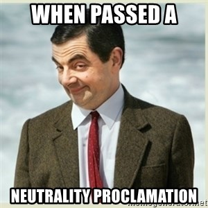 MR bean - when passed a  neutrality proclamation