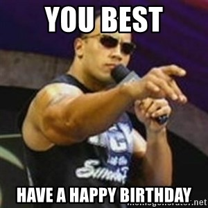 Dwayne 'The Rock' Johnson - You Best Have a Happy Birthday