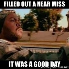 It was a good day - filled out a near miss it was a good day