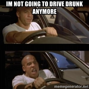 Vin Diesel Car - im not going to drive drunk anymore