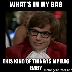 Dangerously Austin Powers - What's in my bag This kind of thing is my bag baby