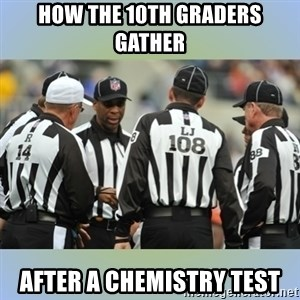 NFL Ref Meeting - how the 10th graders gather  after a chemistry test