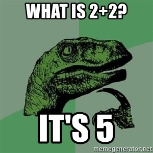 Philosoraptor - What is 2+2? It's 5