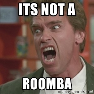 Arnold - Its not a  Roomba