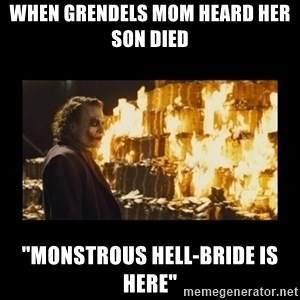 "Joker's Message - when grendels mom heard her son died  ""monstrous hell-bride is here"""