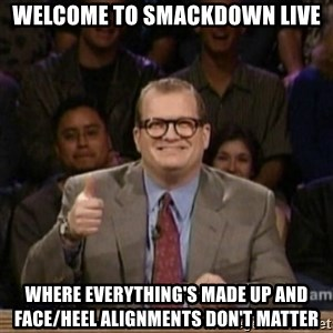 drew carey whose line is it anyway - Welcome to SmackDown Live Where everything's made up and face/heel alignments don't matter