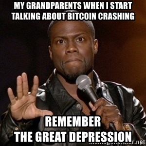 Kevin Hart - My Grandparents when i start talking about Bitcoin Crashing Remember                                 The Great Depression