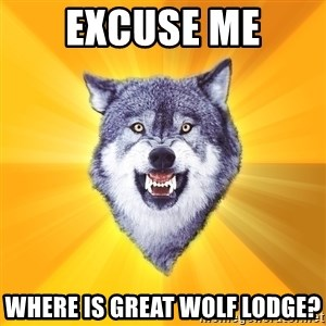 Courage Wolf - excuse me where is great wolf lodge?