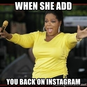 Overly-Excited Oprah!!!  - When she add You back on Instagram