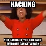 giving oprah - Hacking You can hack, you can hack, everyone can get a hack