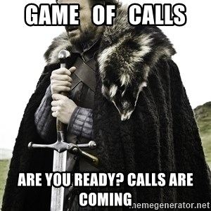 Brace Yourself Meme - GAME   OF   CALLS ARE YOU READY? CALLS ARE COMING