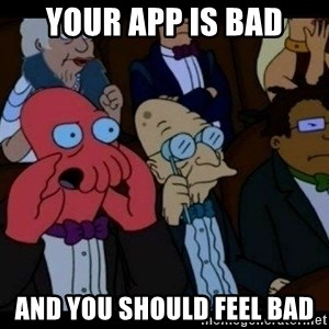 Zoidberg - Your app is bad And you should feel bad