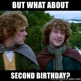 What about second breakfast? - But what about Second birthday?