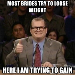 drew carey whose line is it anyway - Most Brides try to loose weight Here I am trying to gain