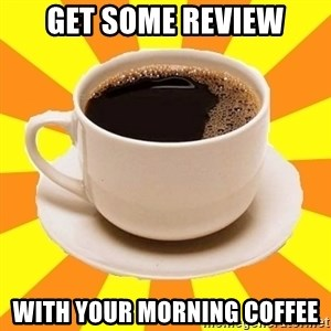 Cup of coffee - get some review with your morning coffee