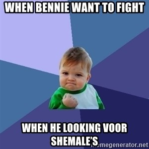 Success Kid - When bennie want to fight When he looking voor shemale's