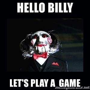 saw jigsaw meme - HELLO BILLY LET'S PLAY A  GAME