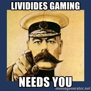 your country needs you - Lividides Gaming  needs you