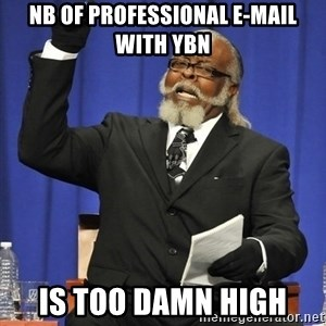 Rent Is Too Damn High - Nb of professional e-mail with YBN is too damn high