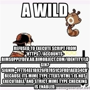 a wild pokemon appeared - A wild Refused to execute script from 'https://accounts-bimsupplydev.ad.bimobject.com/identity/login?signin=ff77e4ee1b926fd7851c3f8d1aed34cb' because its MIME type ('text/html') is not executable, and strict MIME type checking is enabled.