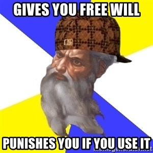Scumbag God - Gives you free will Punishes you if you use it