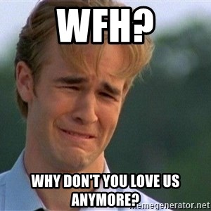 Crying Man - WFH? why don't you love us anymore?