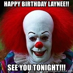 Pennywise the Clown - Happy Birthday Laynee!! See you tonight!!!