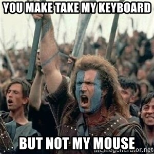 Brave Heart Freedom - you make take my keyboard but not my mouse