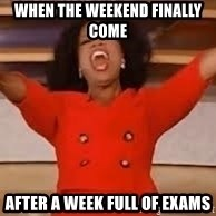 giving oprah - when the weekend finally come after a week full of exams