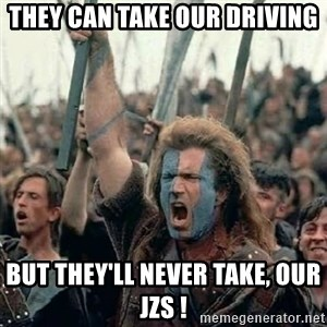 Brave Heart Freedom - They can take our driving but they'll never take, our JZs !