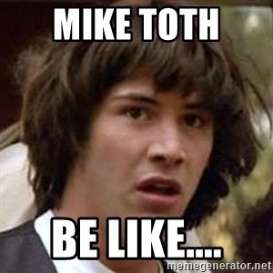 Conspiracy Keanu - Mike Toth  Be like....