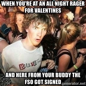 Sudden clarity clarence - When you're at an all night rager for valentines and here from your buddy the FSO got signed